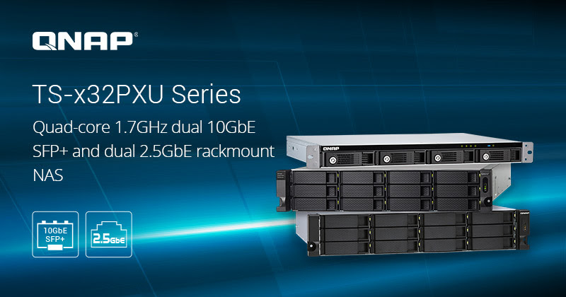 QNAP Launches Quad-core TS-x32PXU Series Rackmount NAS with Dual 10GbE SFP+ and Dual 2.5GbE for Hybrid Cloud Environments